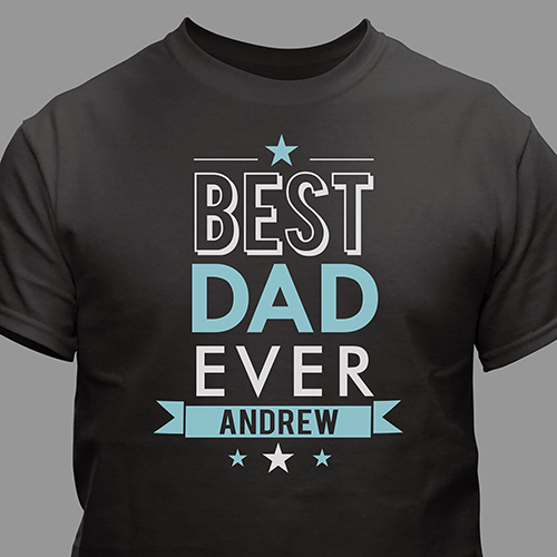 Personalized Best Dad Ever Shirt | Dad T Shirts