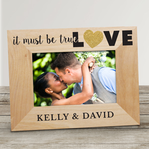 Personalized It Must Be True Love Wood Frame | Personalized Valentine Picture Frames