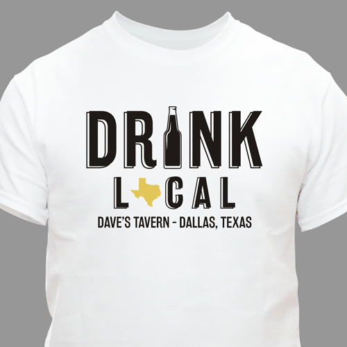 Drink Local T-shirt | Personalized Gifts For Him