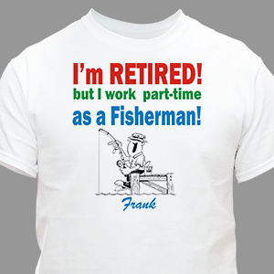 Retired...Part-Time Fisherman T-Shirt | Personalized T-shirts