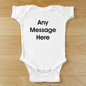 Any Message Here Infant Apparel | Customized Message Personalized Baby Onesie