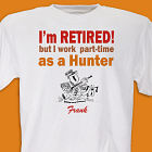 Retired...Part-Time Hunter T-Shirt