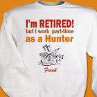 Retired...Part-time Hunter Sweatshirt