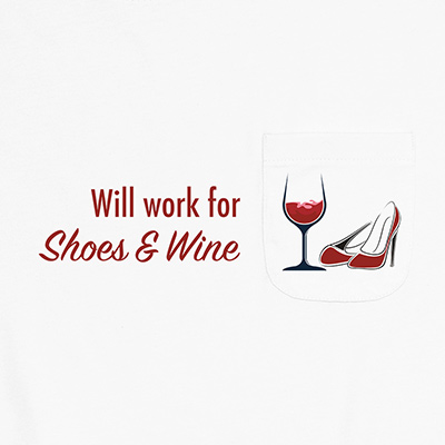 Will Work for Shoes & Wine Pocket T-Shirt PT311297X