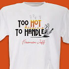 Too Hot Too Handle Firefighter T-Shirt