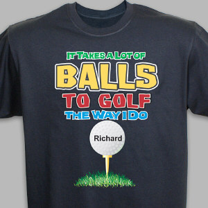 Personalized It Takes A Lot of Balls To Golf T-Shirt