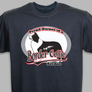 Personalized Proud Owner of a Border Collie T-Shirt