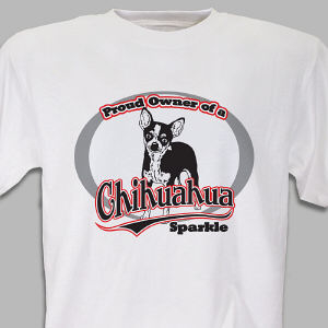 Personalized Proud Owner of a Chihuahua T-Shirt