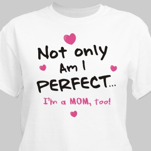 Not Only am I Perfect T-Shirt