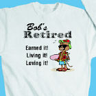 Retired and Loving It! Sweatshirt