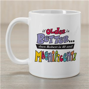 Older is Better Coffee Mug | Customizable Coffee Mugs