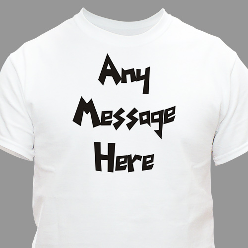 Custom Printed Message T-Shirt | Personalized T-Shirts
