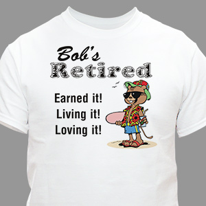Retired and Loving It! T-shirt | Personalized T-shirts