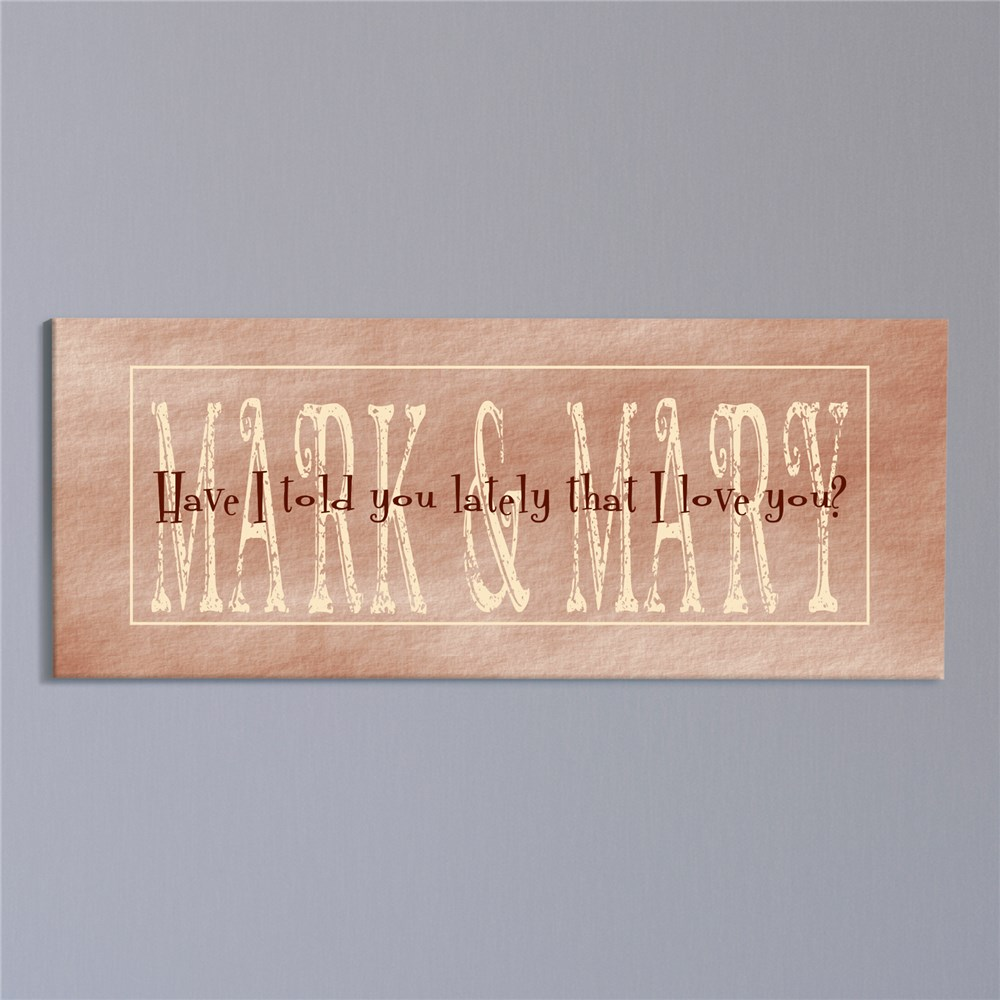 Have I Told You Lately Wall Canvas | Personalized Couples Canvas
