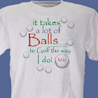 It Takes A Lot of Balls To Golf T-Shirt