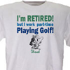 Retired and Playing Golf  T-Shirt