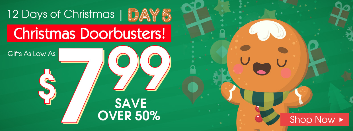 Christmas Doorbusters! Gifts as low as $7.99, 100+ Gifts! Save Over 50%! Shop Now!