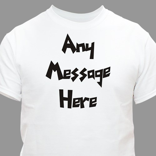 Custom Printed Message T-Shirt